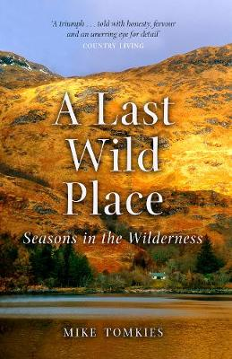 A Last Wild Place: Seasons in the Wilderness by Mike Tomkies