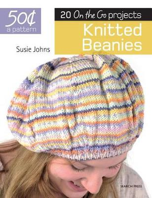 50 Cents a Pattern: Knitted Beanies by Susie Johns