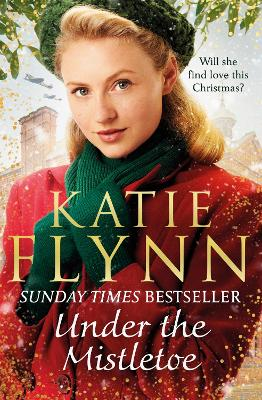 Under the Mistletoe: The unforgettable and heartwarming Sunday Times bestselling Christmas saga by Katie Flynn
