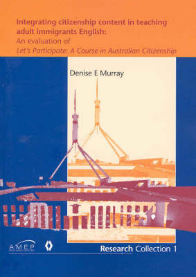 "Integrating Citizenship Content in Teaching Adult Immigrants English: An Evaluation of ""Let's Participate: a Course in Australian Citizenship"" by Denise E. Murray"