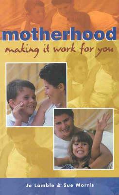 Motherhood: Making it Work for You by Jo Lambie