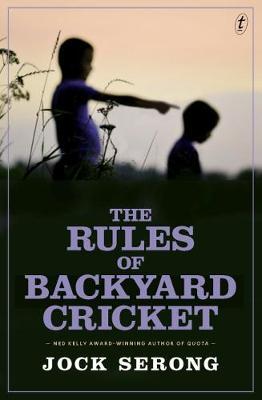 The Rules Of Backyard Cricket by Jock Serong