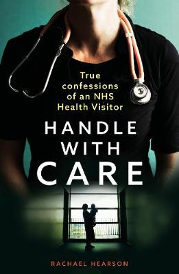 Handle With Care: Confessions of an NHS Health Visitor by Rachael Hearson