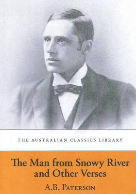 Man from Snowy River and Other Verses by A. B. Paterson