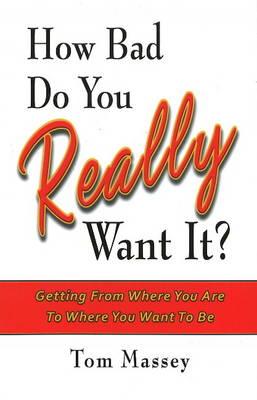 How Bad Do You REALLY Want It? by Tom Massey