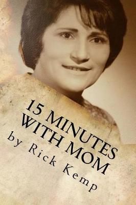 15 Minutes with Mom by Rick Kemp