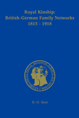 Royal Kinship. Anglo-German Family Networks 1815-1918 by Karina Urbach