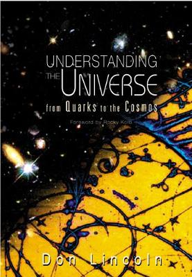 Understanding The Universe: From Quarks To The Cosmos by Donald Lincoln
