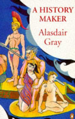 A History Maker by Alasdair Gray