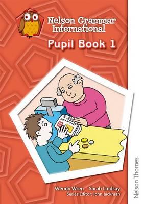 Nelson Grammar - Pupil Book 1 by Wendy Wren