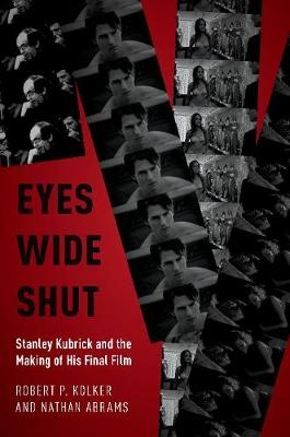 Eyes Wide Shut: Stanley Kubrick and the Making of His Final Film by Robert P. Kolker