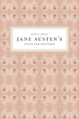 Jane Austen's Cults and Cultures by Claudia L. Johnson