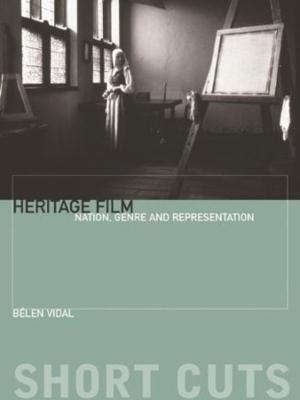 Heritage Film: Nation, Genre, and Representation book