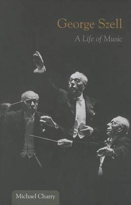 George Szell by Michael Charry