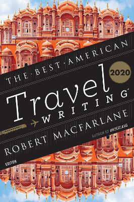 Best American Travel Writing 2020 by Edited by Jason Wilson