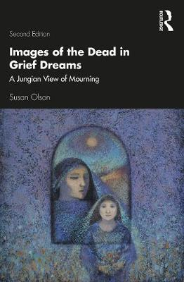 Images of the Dead in Grief Dreams: A Jungian View of Mourning by Susan Olson