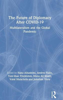 The Future of Diplomacy After COVID-19: Multilateralism and the Global Pandemic by Hana Alhashimi