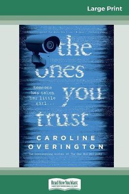 The Ones You Trust (16pt Large Print Edition) by Caroline Overington