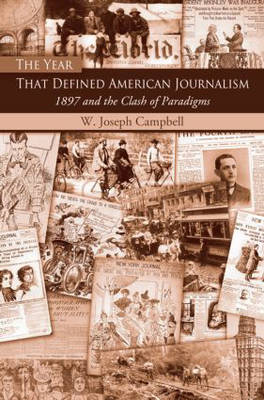 The Year That Defined American Journalism by W. Joseph Campbell