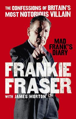 Mad Frank's Diary: The Confessions of Britain's Most Notorious Villain by Frankie Fraser