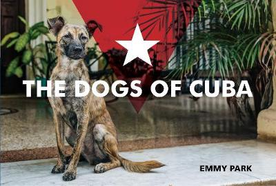 Dogs of Cuba by Emmy Park