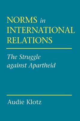Norms in International Relations by Audie Klotz