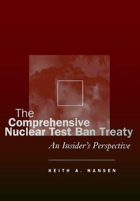 The Comprehensive Nuclear Test Ban Treaty by Keith A. Hansen