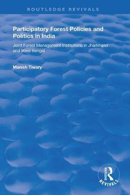 Participatory Forest Policies and Politics in India: Joint Forest Management Institutions in Jharkhand and West Bengal book
