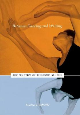 Between Dancing and Writing by Kimerer L. LaMothe