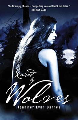 Raised by Wolves: Book 1 by Jennifer Lynn Barnes