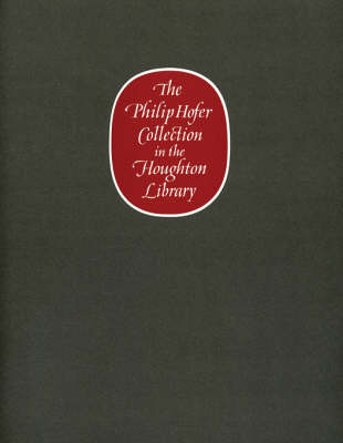 Philip Hofer Collection in the Houghton Library - A Catalogue of an Exhibition of the Philip Hofer Behest in the Dept. of Printing by Eleanor Garvey
