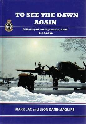 To See the Dawn Again: a History of 462 Squadron, RAAF 1942-2008 by Mark Lax