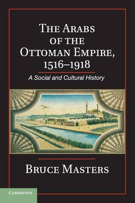 Arabs of the Ottoman Empire, 1516-1918 by Bruce Masters