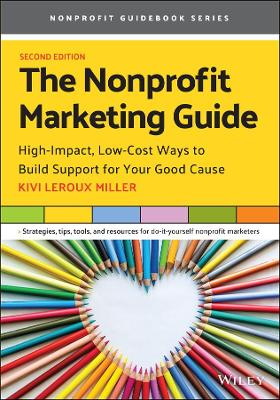 The Nonprofit Marketing Guide: High-Impact, Low-Cost Ways to Build Support for Your Good Cause by Kivi Leroux Miller