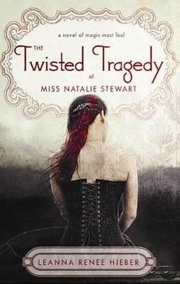Twisted Tragedy of Miss Natalie Stewart by Leanna Renee Hieber