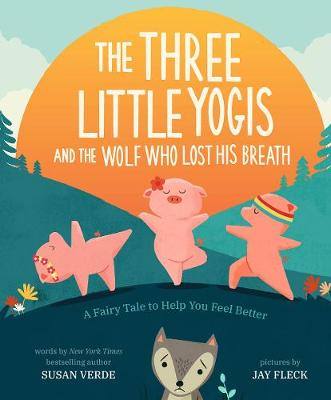 The Three Little Yogis and the Wolf Who Lost His Breath: A Fairy Tale to Help You Feel Better by Susan Verde