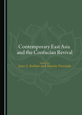 Contemporary East Asia and the Confucian Revival by Jana S. Rosker