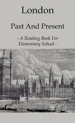 London Past And Present - A Reading Book For Elementary School by Anon