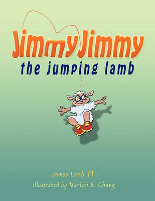 Jimmy Jimmy the Jumping Lamb by James M Lamb