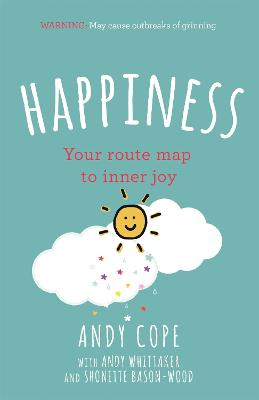 Happiness: Your route-map to inner joy - the joyful and funny self help book that will help transform your life by Andy Cope