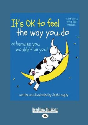It's OK to Feel the Way you Do: otherwise you wouldn't be you! by Josh Langley