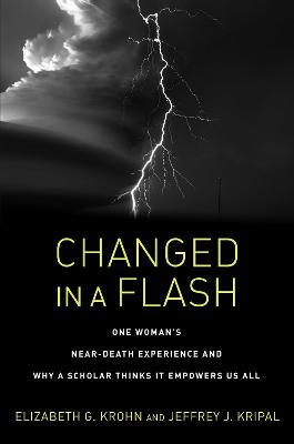 Changed in a Flash: One Woman's Near-Death Experience and Why a Scholar Thinks It Empowers Us All by Elizabeth Greenfield Krohn