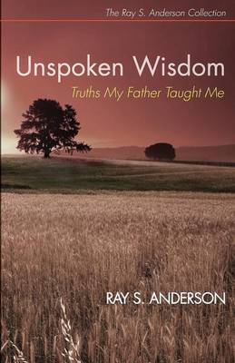 Unspoken Wisdom by Ray S Anderson