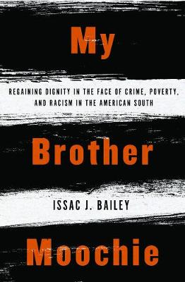 My Brother Moochie: Regaining Dignity in the Face of Crime, Poverty, and Racism in the American South by IssacJ. Bailey