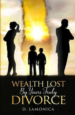 Wealth Lost by Yours Truly Divorce by D Lamonica