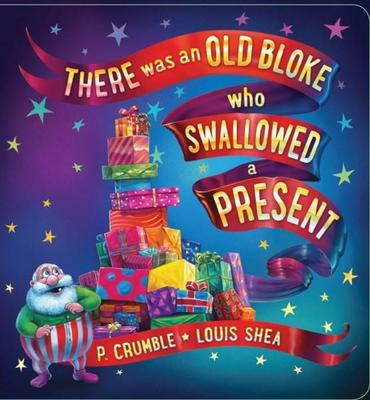 There Was an Old Bloke Who Swallowed a Present by P. Crumble