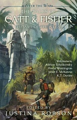 The Tales of Catt & Fisher: The Art of the Steal by Justina Robson