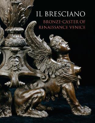 Il Bresciano: Bronze-caster of Renaissance Venice book