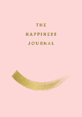 The Happiness Journal: Tips and Exercises to Help You Find Joy in Every Day book