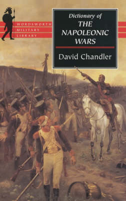 The Dictionary of the Napoleonic Wars by David Chandler